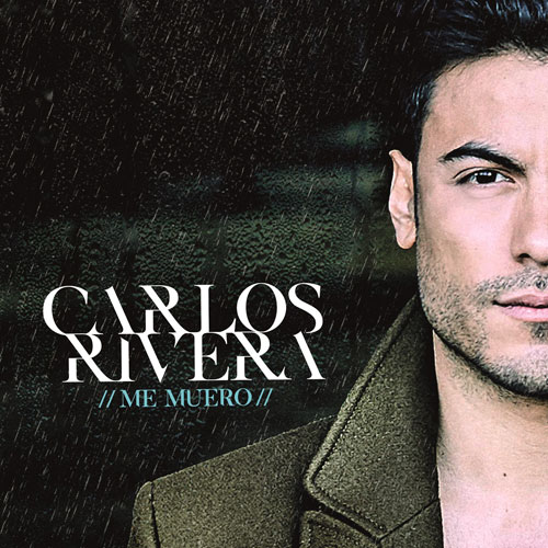 Carlos Rivera - ME MUERO - SINGLE