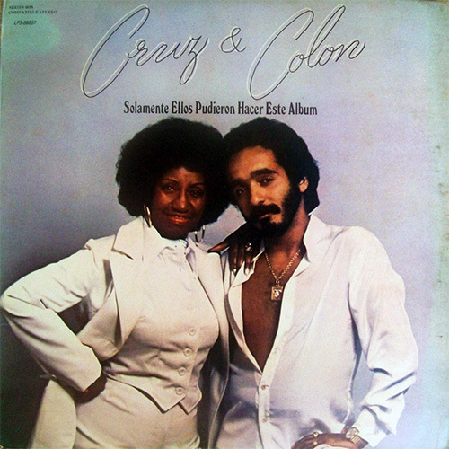 Celia Cruz - CRUZ & COLON, ONLY THEY COULD HAVE MADE THIS ALBUM