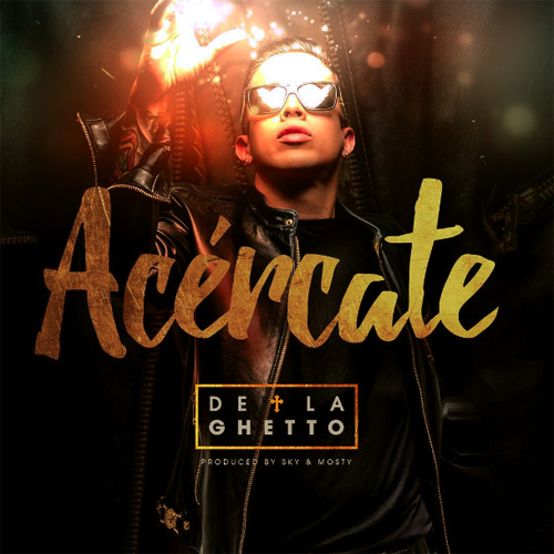 De La Ghetto - ACÉRCATE - SINGLE