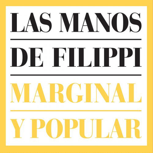 Las Manos de Filippi - MARGINAL Y POPULAR