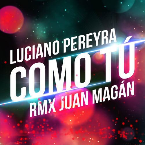 Luciano Pereyra - COMO TÚ - SINGLE (REMIX)