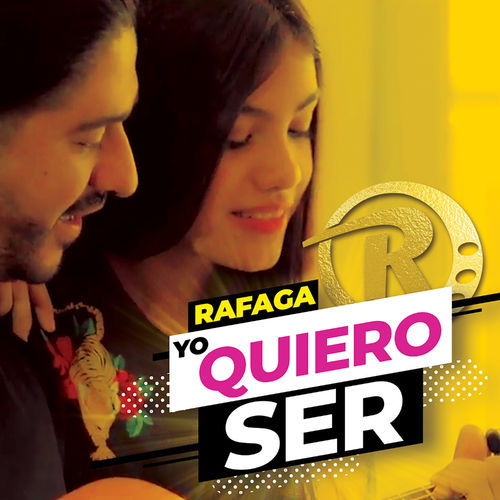 Ráfaga - YO QUIERO SER - SINGLE