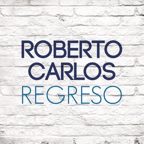 Roberto Carlos - REGRESO - SINGLE