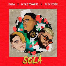 Khea - SOLA (Ft. MIKE TOWERS / ALEX ROSE) - SINGLE