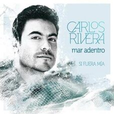 Carlos Rivera - MAR ADENTRO (SI FUERA MÍA) - SINGLE