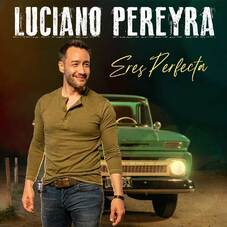Luciano Pereyra - ERES PERFECTA - SINGLE