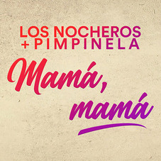 Los Nocheros - MAMÁ, MAMÁ (FT. PIMPINELA) - SINGLE