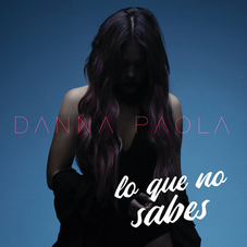 Danna Paola - LO QUE NO SABES - SINGLE