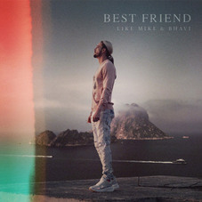 Bhavi - BEST FRIEND  (FT. LIKE MIKE) - SINGLE