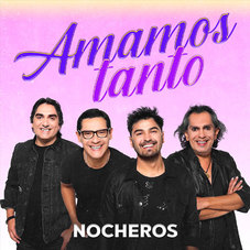 Los Nocheros - AMAMOS TANTO- SINGLE