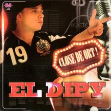 El Dipy - CLOSE DE ORT!