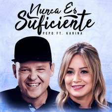 El Pepo - NUNCA ES SUFICIENTE (FT. KARINA) - SINGLE