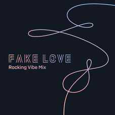 BTS - FAKE LOVE (ROCKING VIBE MIX) - SINGLE