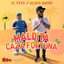 El Pepo - MALDITA CAZAFORTUNA (FT. ULISES BUENO) - SINGLE