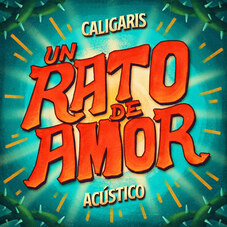 Los Caligaris - UN RATO DE AMOR (ACÚSTICO) - SINGLE