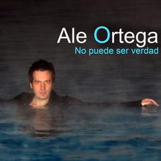 Ale Ortega - NO PUEDE SER VERDAD