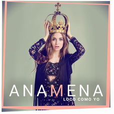 Ana Mena - LOCO COMO YO - SINGLE