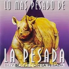 Billy Bond y la Pesada del Rock and Roll - LO M�S PESADO DE LA PESADA