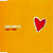 Boom Boom Kid - I DON ´T MIND (MAXI SINGLE)
