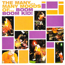 Boom Boom Kid - THE MANY MANY MOODS OF