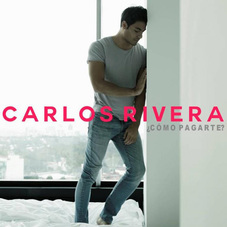 Carlos Rivera - ¿CÓMO PAGARTE? - SINGLE