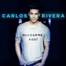 Carlos Rivera - QUEDARME AQUÍ - SINGLE