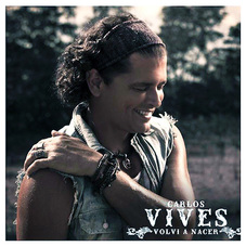 Carlos Vives - VOLVÍ A NACER - SINGLE