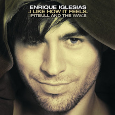 Enrique Iglesias - I LIKE HOW IT FEELS (FT. PITBULL AND THE WAV.S) - SINGLE