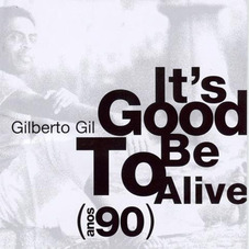 Gilberto Gil - TO BE ALIVE IS GOOD (ANOS 90)