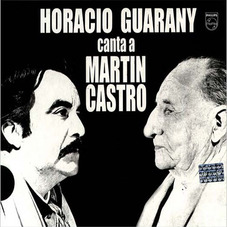 Horacio Guarany - HORACIO GUARANY CANTA A MARTIN CASTRO
