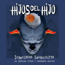 Hijos del Hijo - INGENIOSOS SANGUCHITOS DE LENGUAS VIVAS Y CEREBROS FRITOS