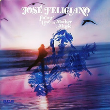Jose Feliciano - FOR MY LOVE, MOTHER MUSIC