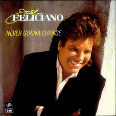 Jose Feliciano - NEVER GONNA CHANGE