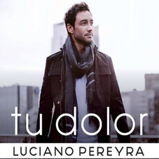 Luciano Pereyra - TU DOLOR - SINGLE