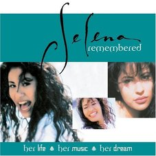 Selena - REMEMBERED : HER LIFE - HER MUSIC - HER DREAM